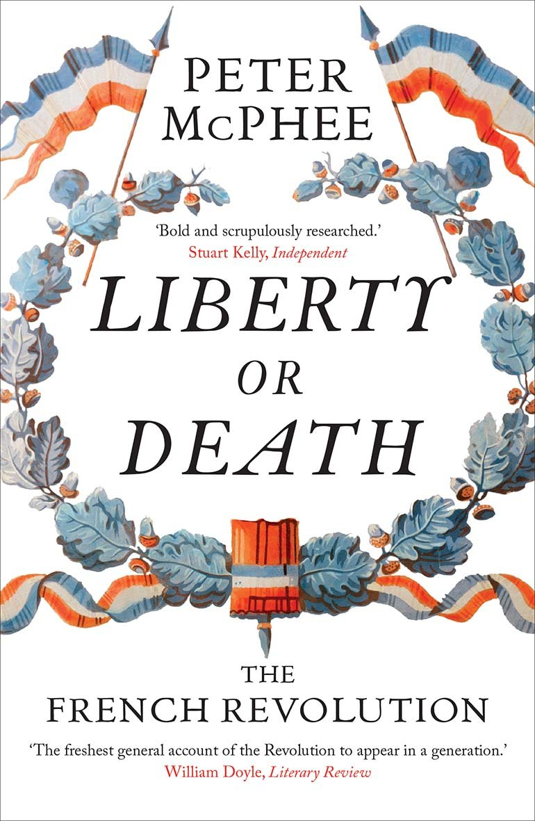 Liberty Or Death The French Revolution Peter Mcphee 9780300228694