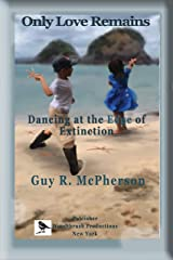 Only Love Remains: Dancing at the Edge of Extinction Kindle Edition