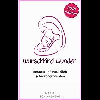 Wunschkind Wunder: Schnell und natürlich schwanger werden