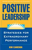 Positive Leadership: Strategies for Extraordinary Performance