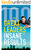 100 ways Great Leaders get Insane Results