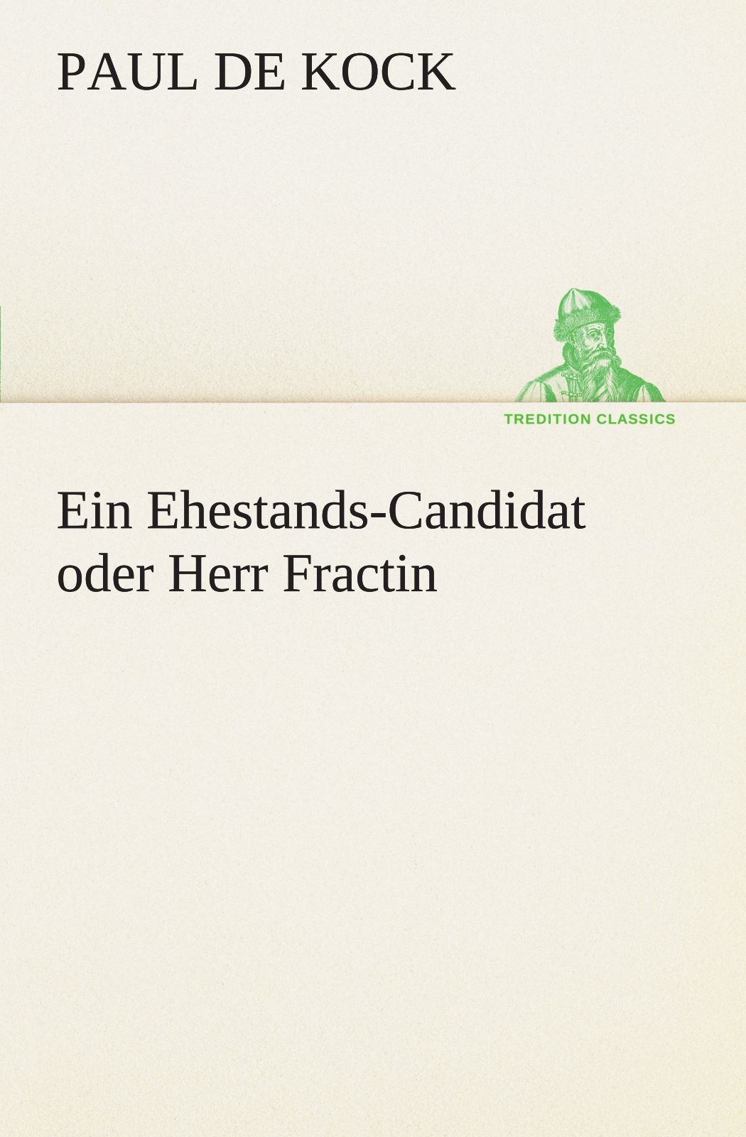 Download Ein Ehestands-Candidat oder Herr Fractin (TREDITION CLASSICS) (German Edition) pdf