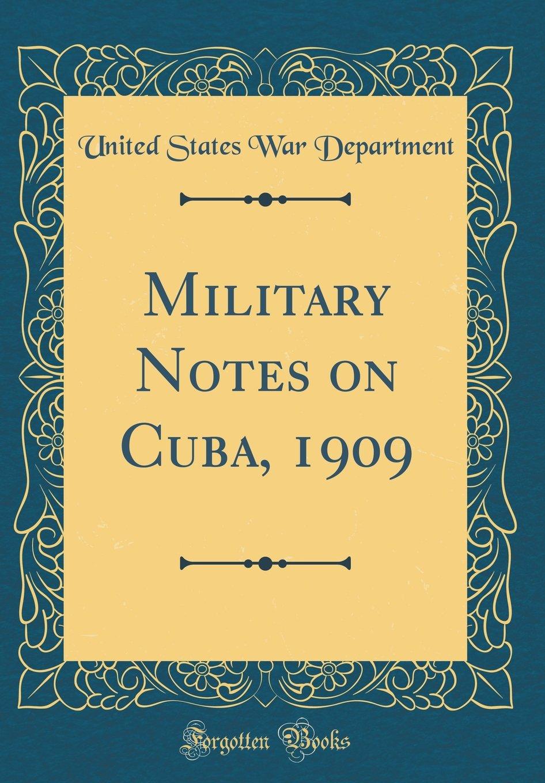 Military Notes on Cuba, 1909 (Classic Reprint) pdf epub