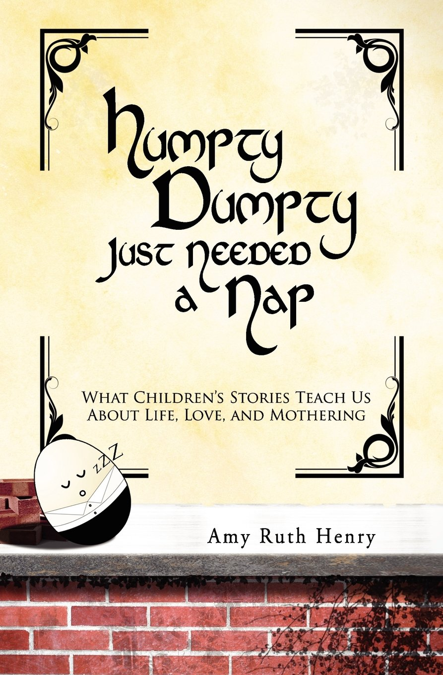 Humpty Dumpty Just Needed a Nap: What Children's Stories Teach Us About Life, Love, and Mothering PDF