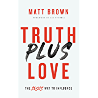 Truth Plus Love: The Jesus Way to Influence (English Edition)