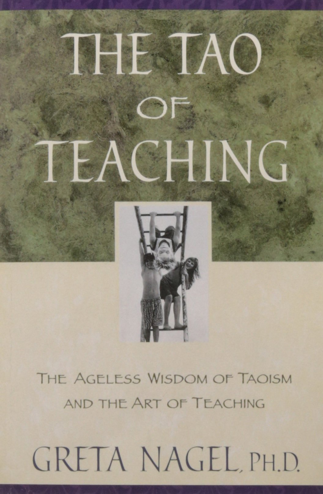 The Tao of Teaching: The Ageless Wisdom of Taoism and the Art of Teaching