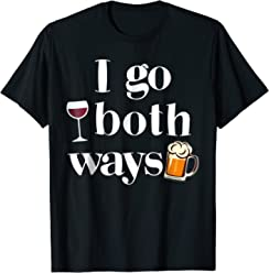 ec7b2f12 I Go Both Ways Wine Beer Drinking Alcohol Funny T-Shirt