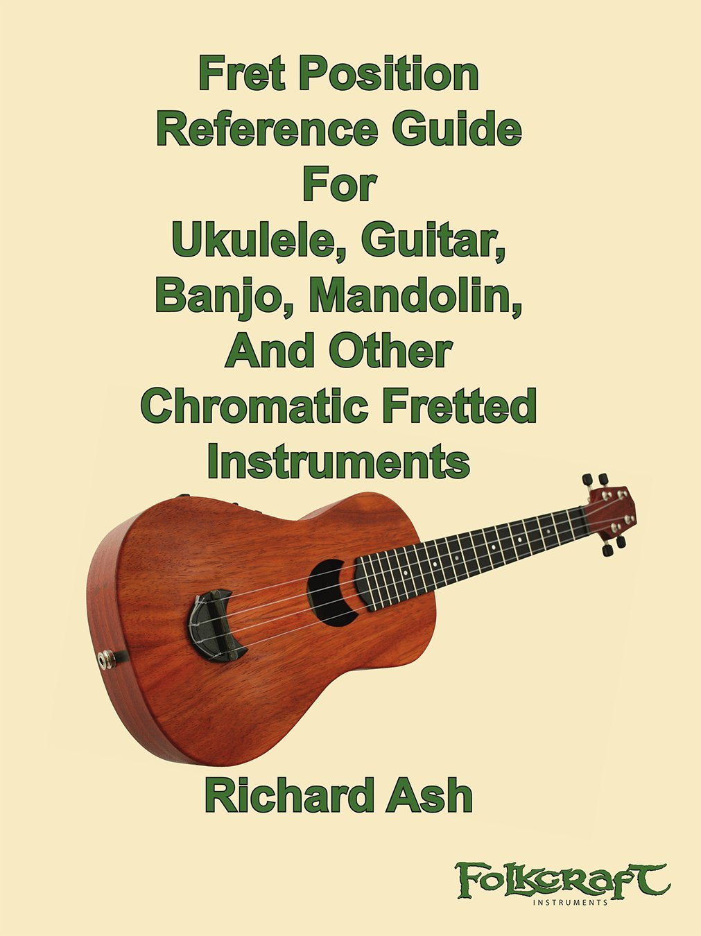 Fret Position Reference Guide For Ukulele, Guitar, Banjo, Mandolin, And Other Chromatic Fretted Instruments