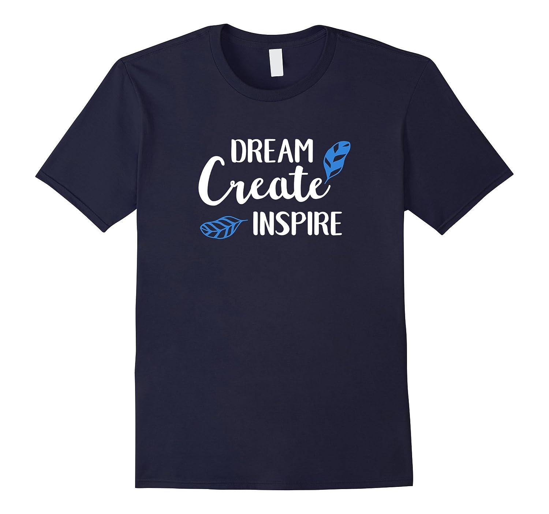 Dream Create Inspire Classic Fit TShirt-Art