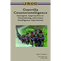 Guerrilla Counterintelligence: Insurgent Approaches to Neutralizing Adversary Intelligence Operations