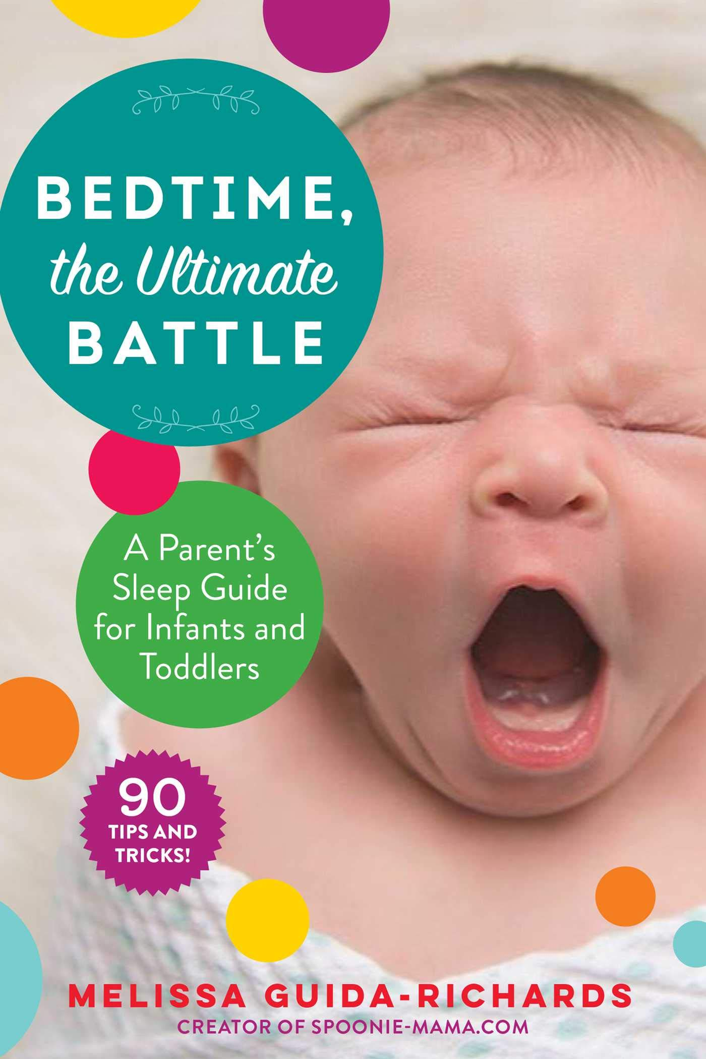 Bedtime The Ultimate Battle A Parent S Sleep Guide For Infants And Toddlers Guida Richards Melissa 9781510745186 Amazon Com Books
