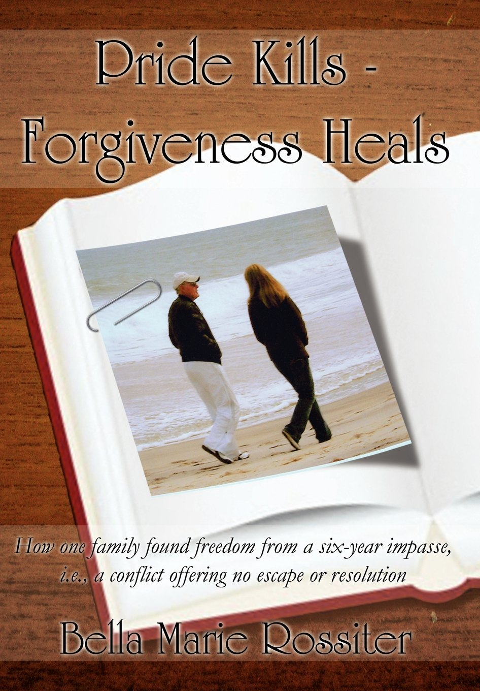 Amazon.com: Pride Kills - Forgiveness Heals: How One Family Found Freedom from a Six-Year Impasse, I.E., a Conflict Offering No Escape or Resolution ...