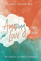 Amazing Love: True Stories of the Power of Forgiveness Kindle Edition