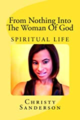 From Nothing Into The Woman of God: Spiritual Life Kindle Edition