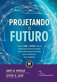 Projetando o Futuro: Como a Ford, a Toyota e Outras Empresas de Classe Mundial Usam o Desenvolvimento Lean para Transformar s