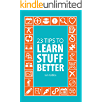 23 Tips to Learn Stuff Better: so you can spend less time studying and more time enjoying yourself