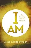 I Am: The Startling Claim of Jesus