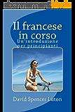 Il francese in corso: Un'introduzione per principianti (Italian Edition)