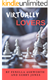 Virtually Lovers: Where a dangerously steamy online fantasy becomes reality