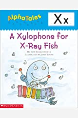 AlphaTales: X: A Xylophone for X-Ray Fish (Alpha Tales) Kindle Edition