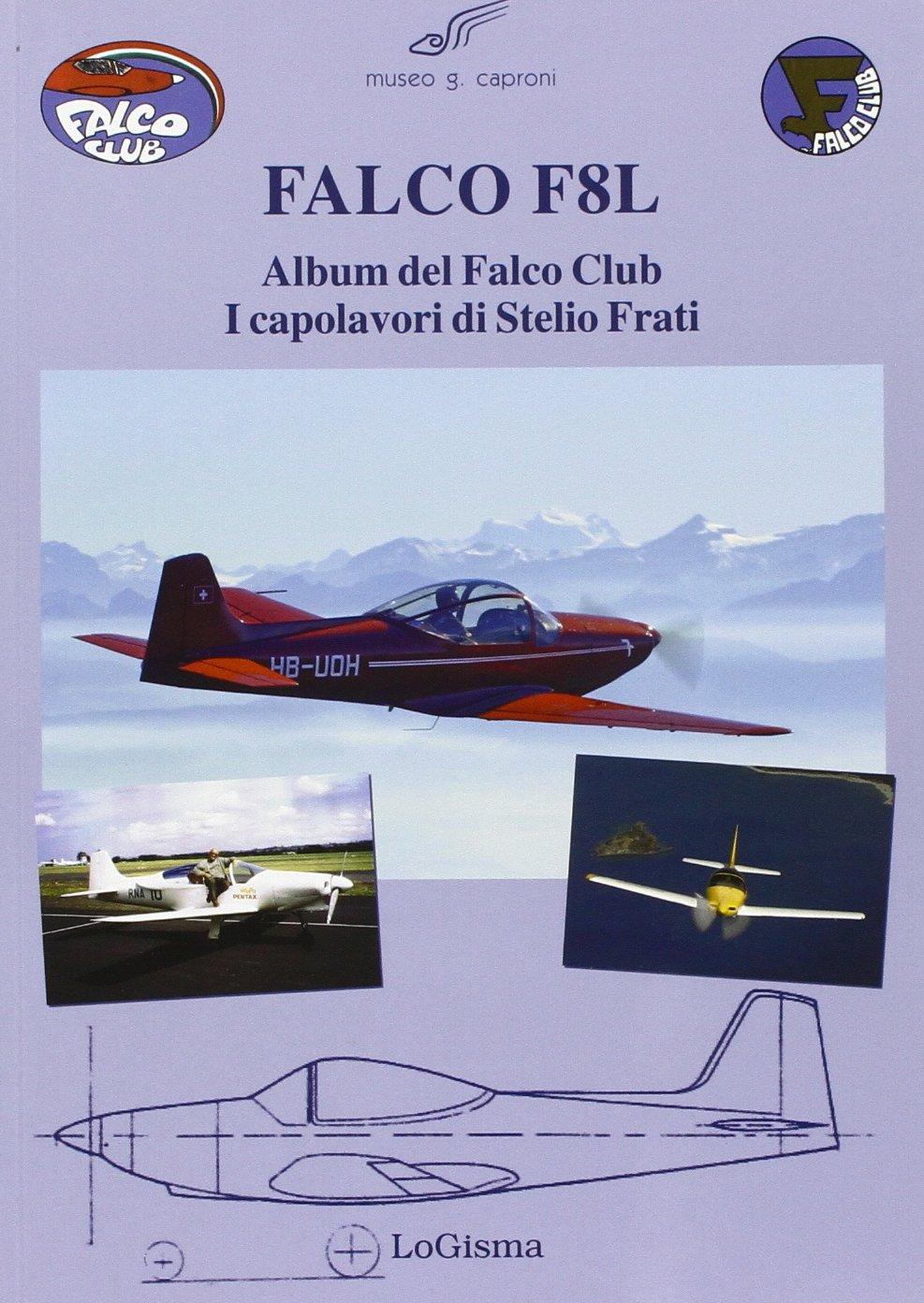 Read Online Falco F8L. Album del falco club. I capolavori di Stelio Frati PDF