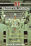 Prototype Nation: China and the Contested Promise of Innovation (Princeton Studies in Culture and Technology)