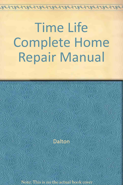 Time Life Complete Home Repair Manual: Dalton: 9785550701966: Amazon.com:  Books