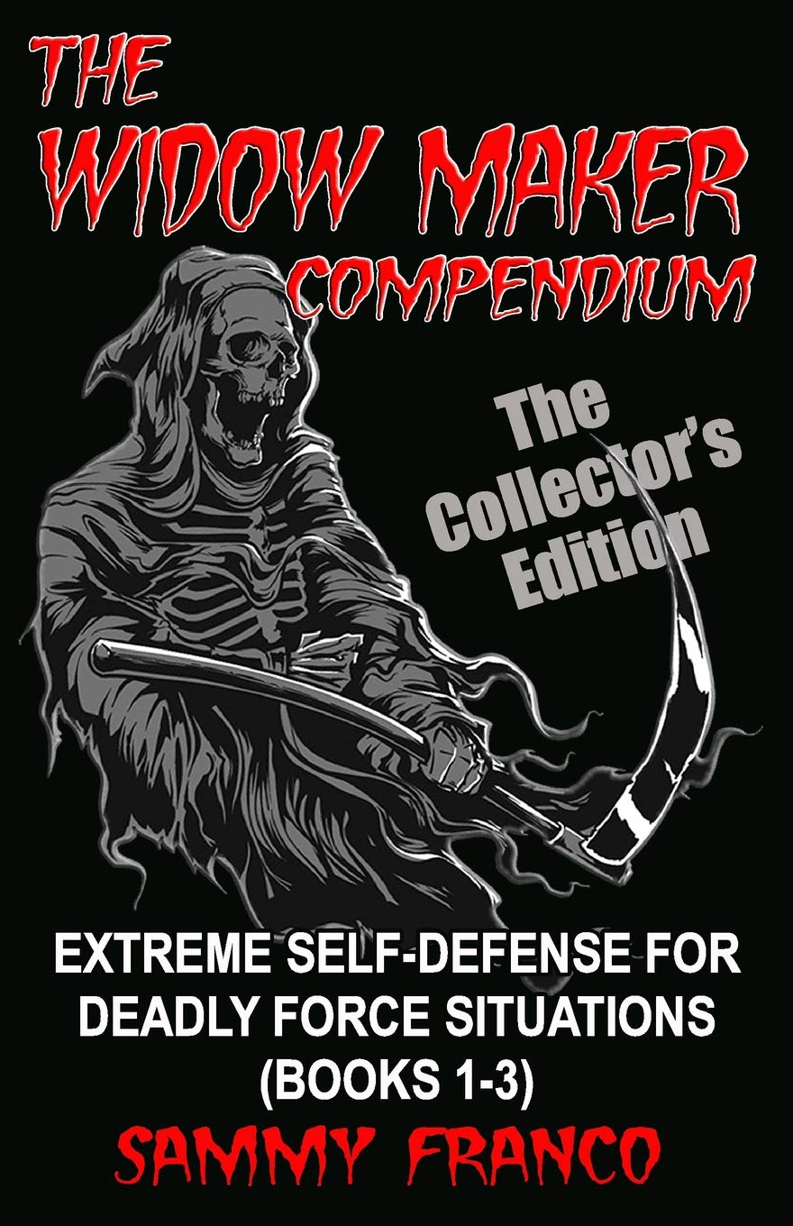 The Widow Maker Compendium: Extreme Self-Defense for Deadly Force Situations (Books 1-3) por Sammy Franco