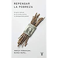 Repensar La Pobreza/ Poor Economics: A Radical Rethinking of the Way to Fight Global Poverty