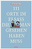 111 Orte im Elsass, die man gesehen haben muss (111 Orte ...)