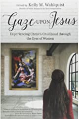 Gaze Upon Jesus: Experiencing Christ's Childhood through the Eyes of Women