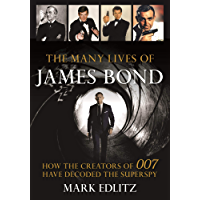 The Many Lives of James Bond: How the Creators of 007 Have Decoded the Superspy (English Edition)