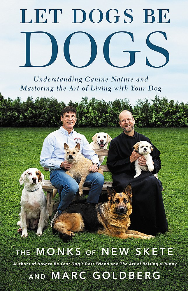 Let Dogs Be Dogs: Understanding Canine Nature and Mastering the Art of Living with Your Dog by Little, Brown and Company