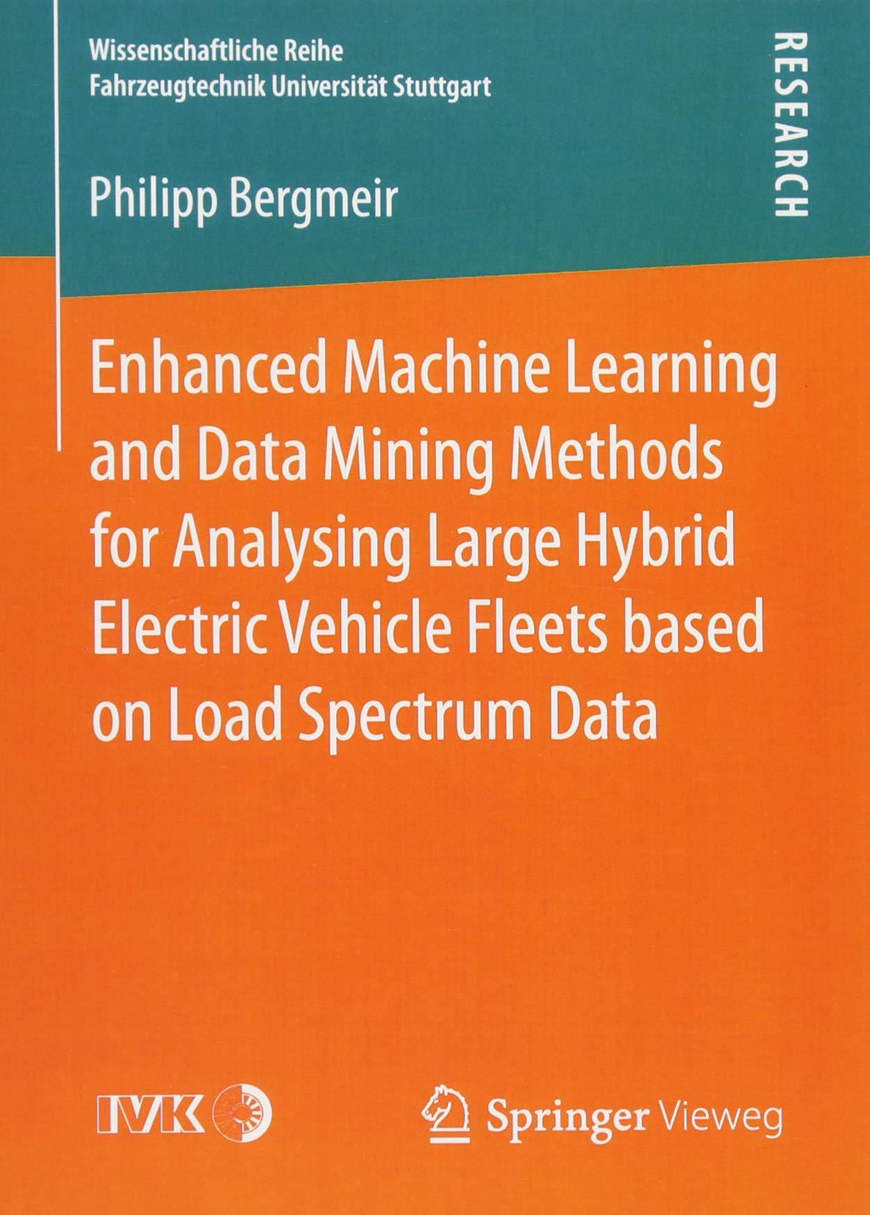 Download Enhanced Machine Learning and Data Mining Methods for Analysing Large Hybrid Electric Vehicle Fleets based on Load Spectrum Data (Wissenschaftliche Reihe Fahrzeugtechnik Universität Stuttgart) pdf