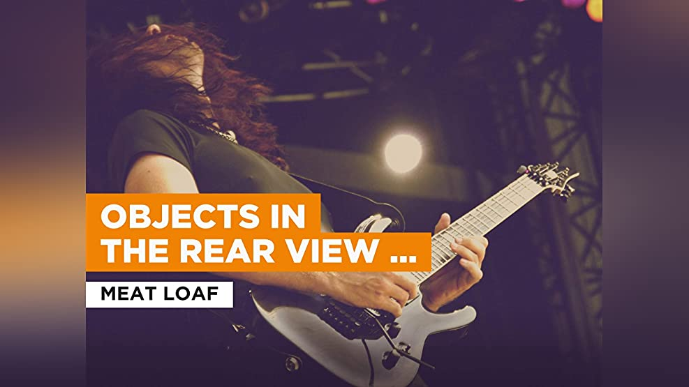 Objects in the Rear View Mirror May Appear Closer than They Are in the Style of Meat Loaf