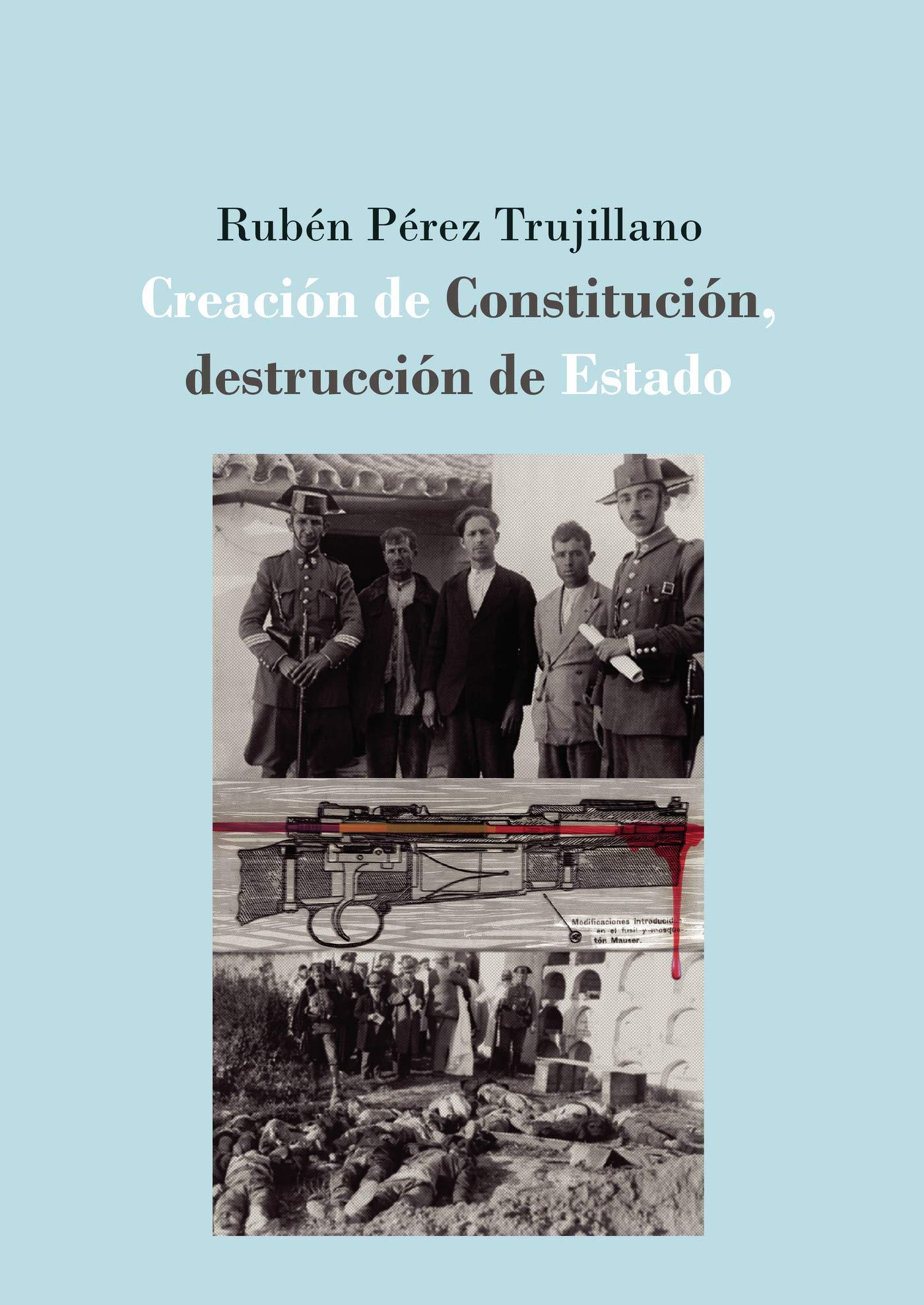 Creación de Constitución, destrucción de Estado: la defensa extraordinaria de la II República española 1931-1936: Amazon.es: Pérez Trujillano, Rubén: Libros