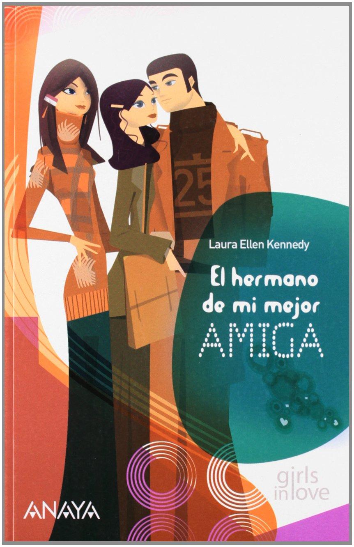 El hermano de mi mejor amiga Libros Para Jóvenes - Libros De Consumo - Girls In Love: Amazon.es: Laura Kennedy, Elvira Gallego Ruiz de Elvira: Libros