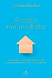 A casa minimalista: guia prático para uma vida livre de excessos materiais e com novo propósito