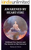 Awakened by Heart-Fire: Wildland Fire Stories and The Secrets to The Universe
