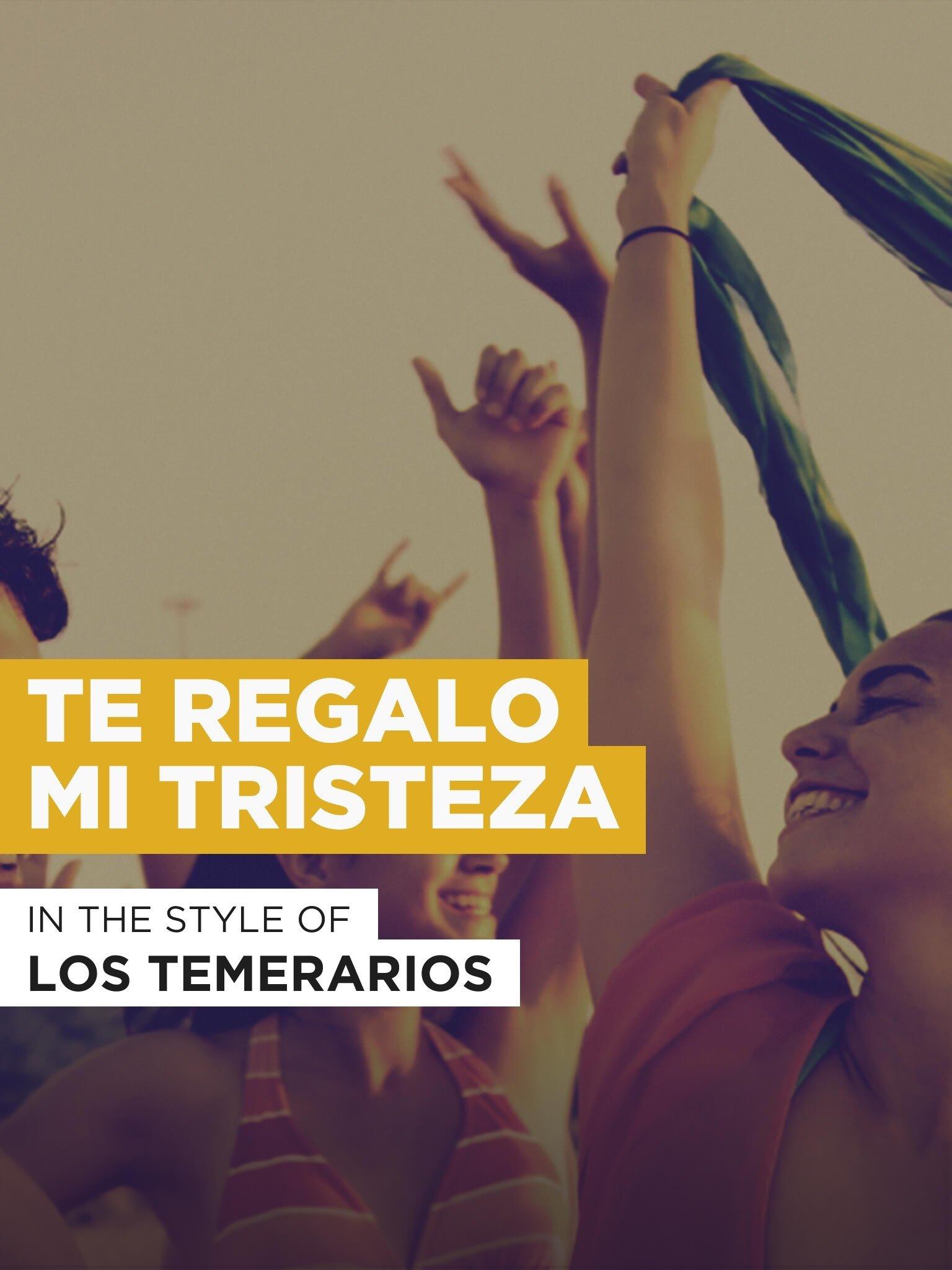 Watch Te Regalo Mi Tristeza | Prime Video