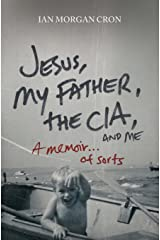 Jesus, My Father, The CIA, and Me: A Memoir. . . of Sorts Paperback