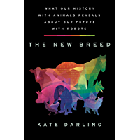 The New Breed: What Our History with Animals Reveals about Our Future with Robots (English Edition)
