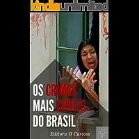 Os Crimes Mais Cruéis do Brasil: Conheça os casos que mais chocaram o país