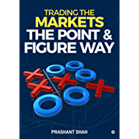 Trading the Markets the Point & Figure way : become a noiseless trader and achieve consistent success in markets (English Edition)
