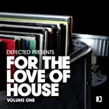 Defected Presents For The Love Of House Volume 1