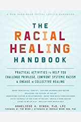 The Racial Healing Handbook: Practical Activities to Help You Challenge Privilege, Confront Systemic Racism, and Engage in Collective Healing (The Social Justice Handbook Series) Paperback