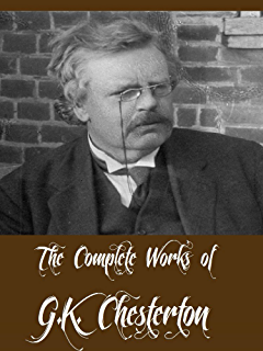 The Complete Works of G.K. Chesterton (40 Complete Works Including The Innocence of Father Brown