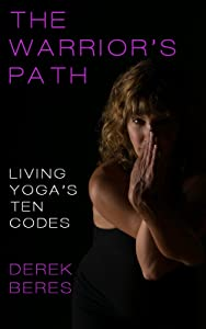 The Warrior's Path: Living Yoga's Ten Codes
