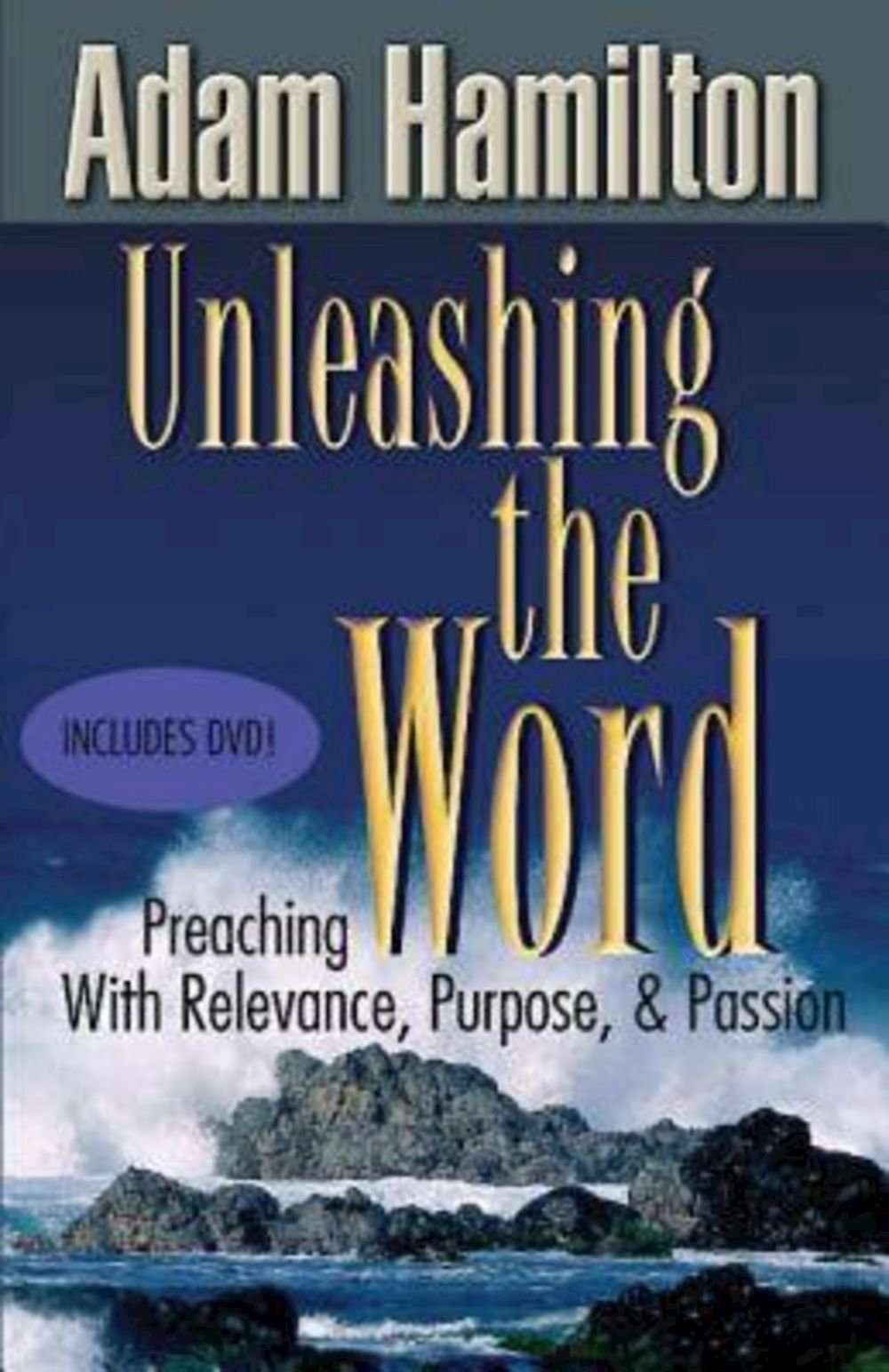 Unleashing the Word: Preaching with Relevance, Purpose, & Passion