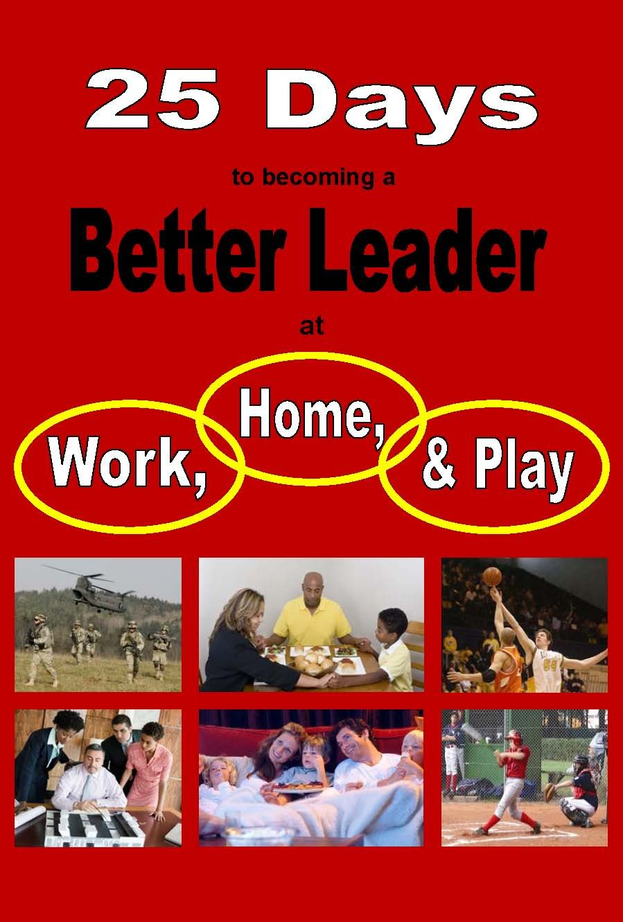 25 Days to becoming a Better Leader at Work, Home, and Play